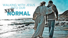 April 26, 2020 Walking With Jesus Into Our New Normal