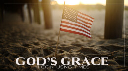July 5, 2020 God's Grace in Confusing Times