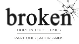 August 9, 2020 BROKEN: Hope for Tough Times. 1. Labor Pains