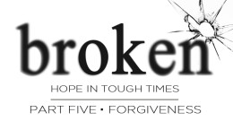 September 13, 2020 BROKEN: Hope for Tough Times. 5. Forgiveness
