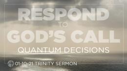 January 10, 2021 Respond to God's Call: 1. Quantum Decisions