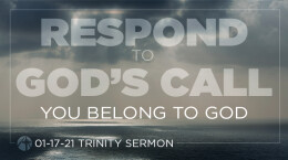January 17, 2021 Respond to God's Call: 2. You Belong to God