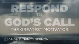 February 7, 2021 Respond to God's Call: 5. The Greatest Motivator
