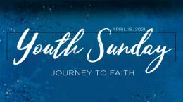 "2021 April 18 Youth Sunday ""Journey to Faith"""