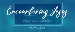 2021 May 9 Encountering Jesus