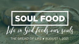 2021 August 1 Soul Food: 1. The Bread of Life