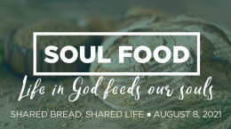 """2021 August 8 """"Soul Food: 2. Shared Bread, Shared Life"""